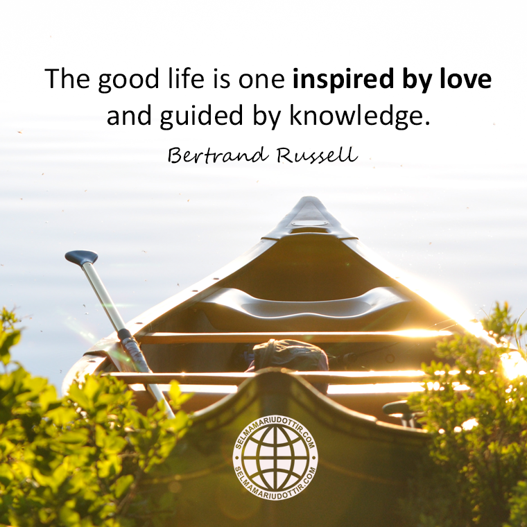 An opinion that good life is inspired by love and guided by knowledge