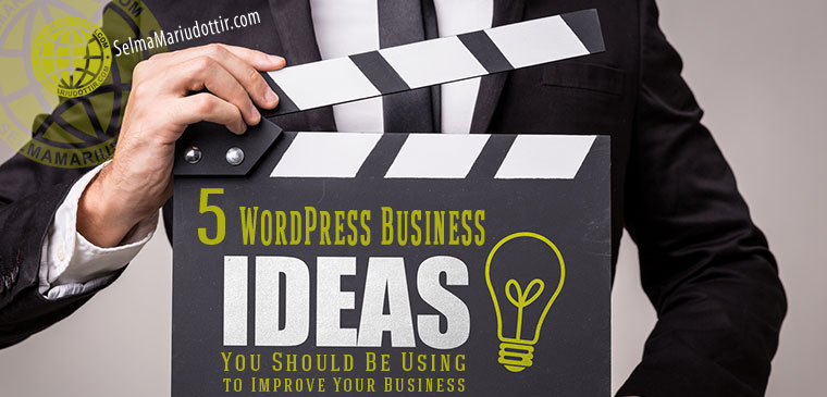 5 WordPress Business Ideas You Should Be Using to Improve Your Business